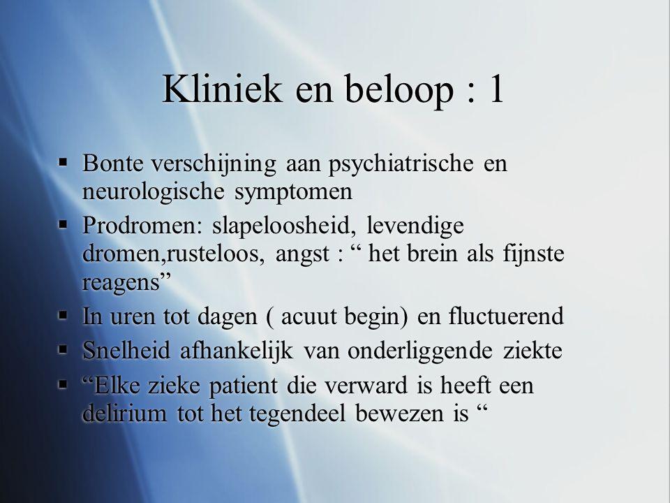 Kliniek en beloop : 1 Bonte verschijning aan psychiatrische en neurologische symptomen.
