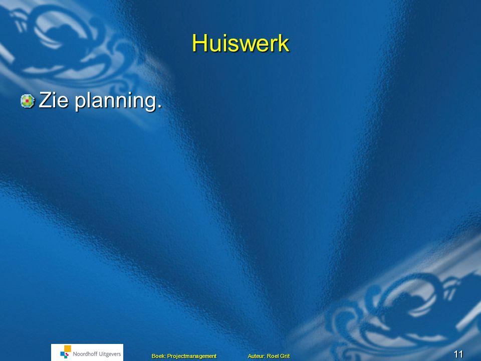 Huiswerk Zie planning.