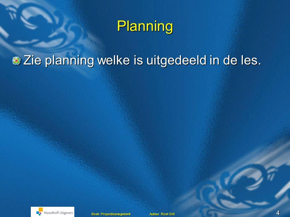 Planning Zie planning welke is uitgedeeld in de les.