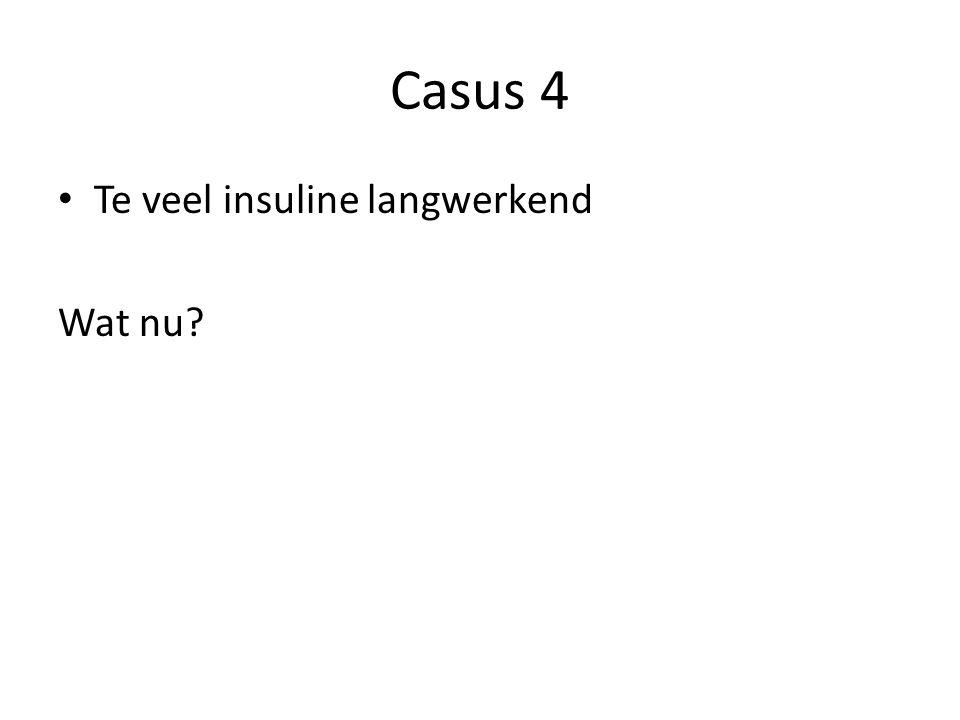 Casus 4 Te veel insuline langwerkend Wat nu