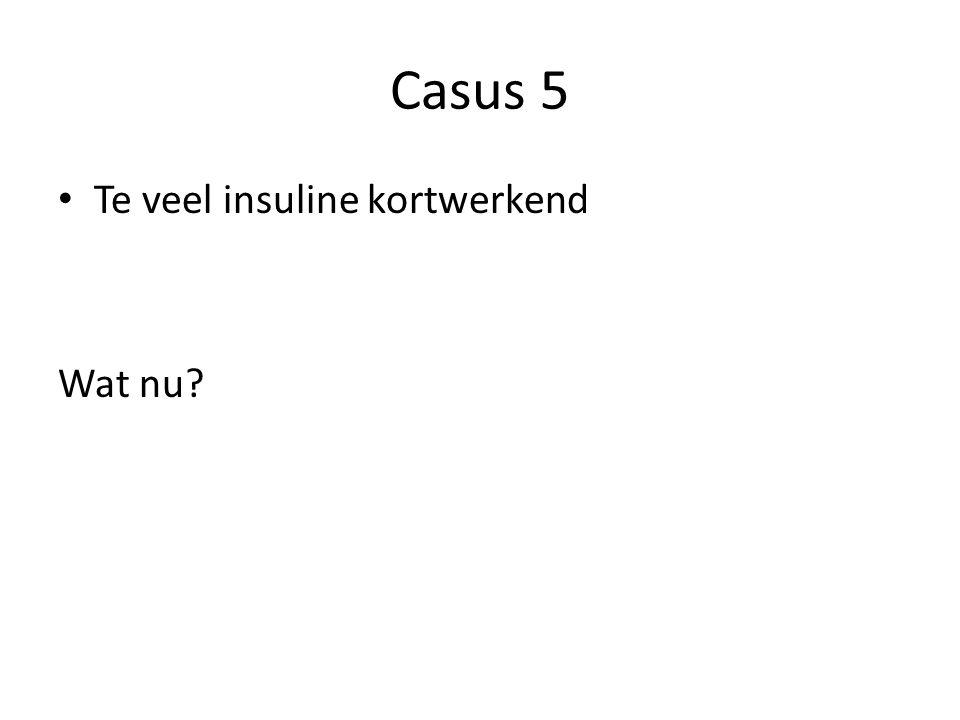 Casus 5 Te veel insuline kortwerkend Wat nu