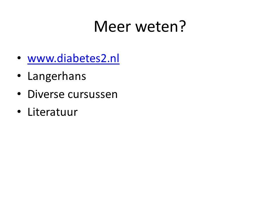 Meer weten www.diabetes2.nl Langerhans Diverse cursussen Literatuur