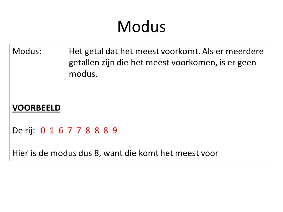 Modus Modus: Het getal dat het meest voorkomt. Als er meerdere getallen zijn die het meest voorkomen, is er geen modus.