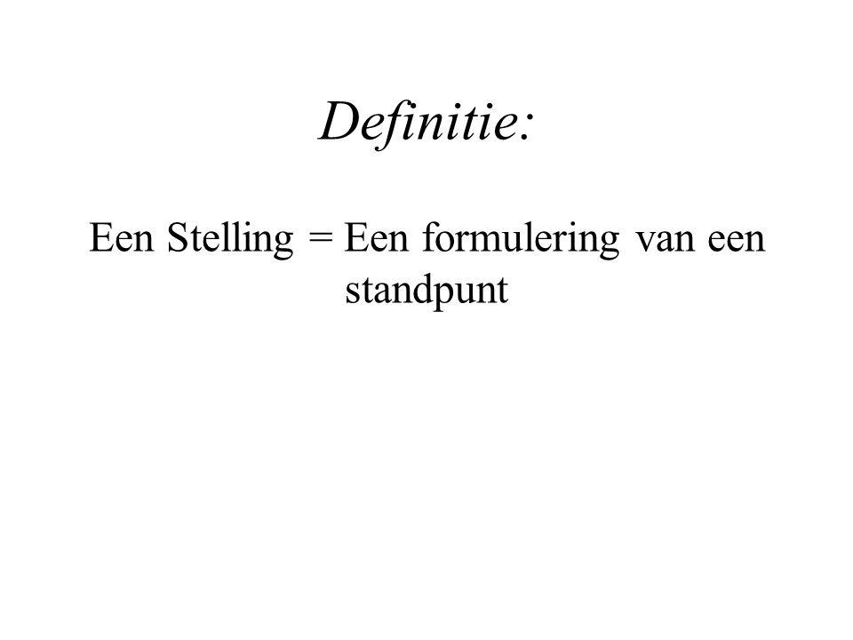 Een Stelling = Een formulering van een standpunt