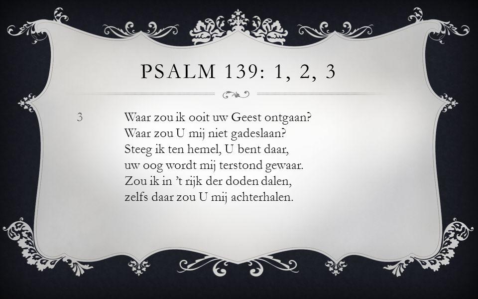 Psalm 139: 1, 2, 3