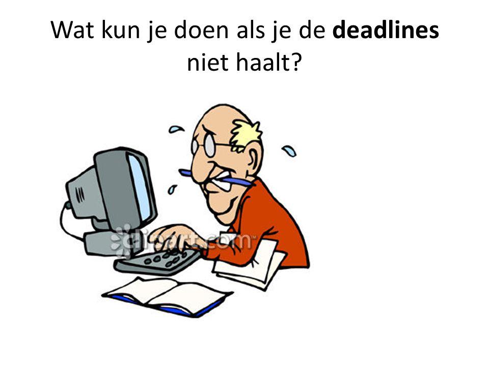 Wat kun je doen als je de deadlines niet haalt