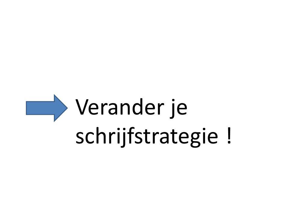 Verander je schrijfstrategie !