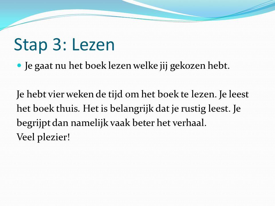 Stap 3: Lezen Je gaat nu het boek lezen welke jij gekozen hebt.