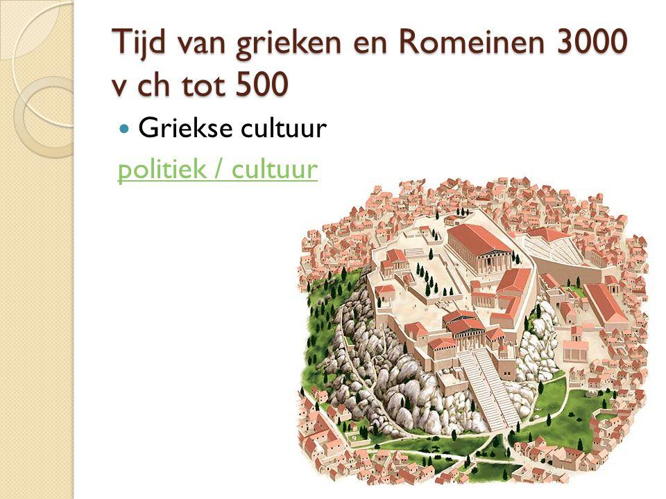 Tijd van grieken en Romeinen 3000 v ch tot 500