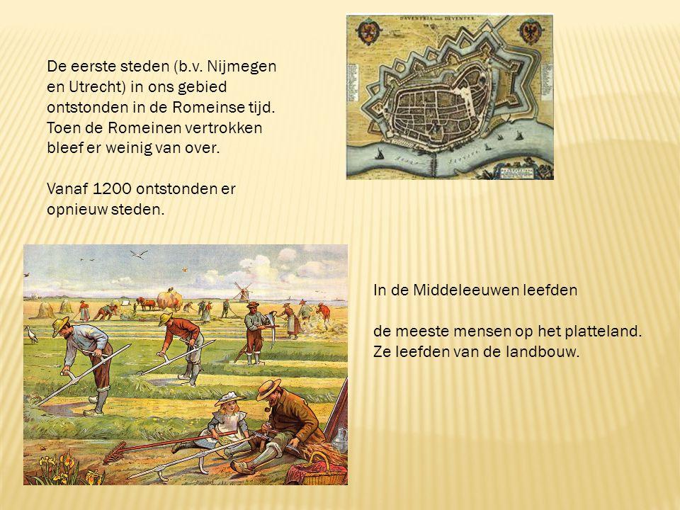 De eerste steden (b.v. Nijmegen en Utrecht) in ons gebied ontstonden in de Romeinse tijd. Toen de Romeinen vertrokken bleef er weinig van over.