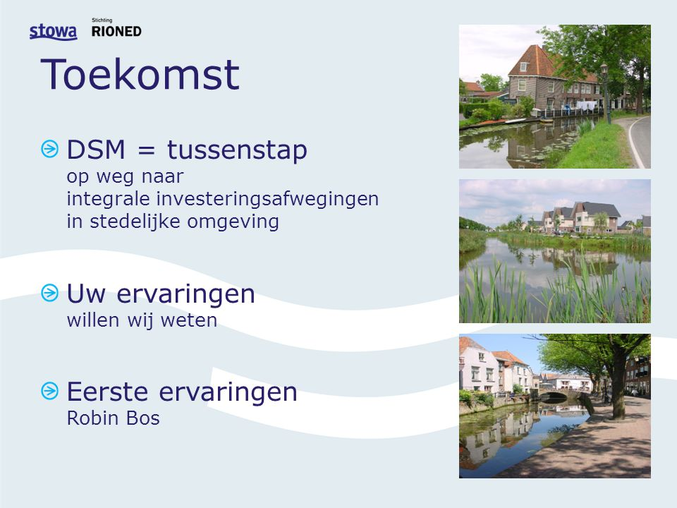 Toekomst DSM = tussenstap op weg naar integrale investeringsafwegingen in stedelijke omgeving. Uw ervaringen willen wij weten.