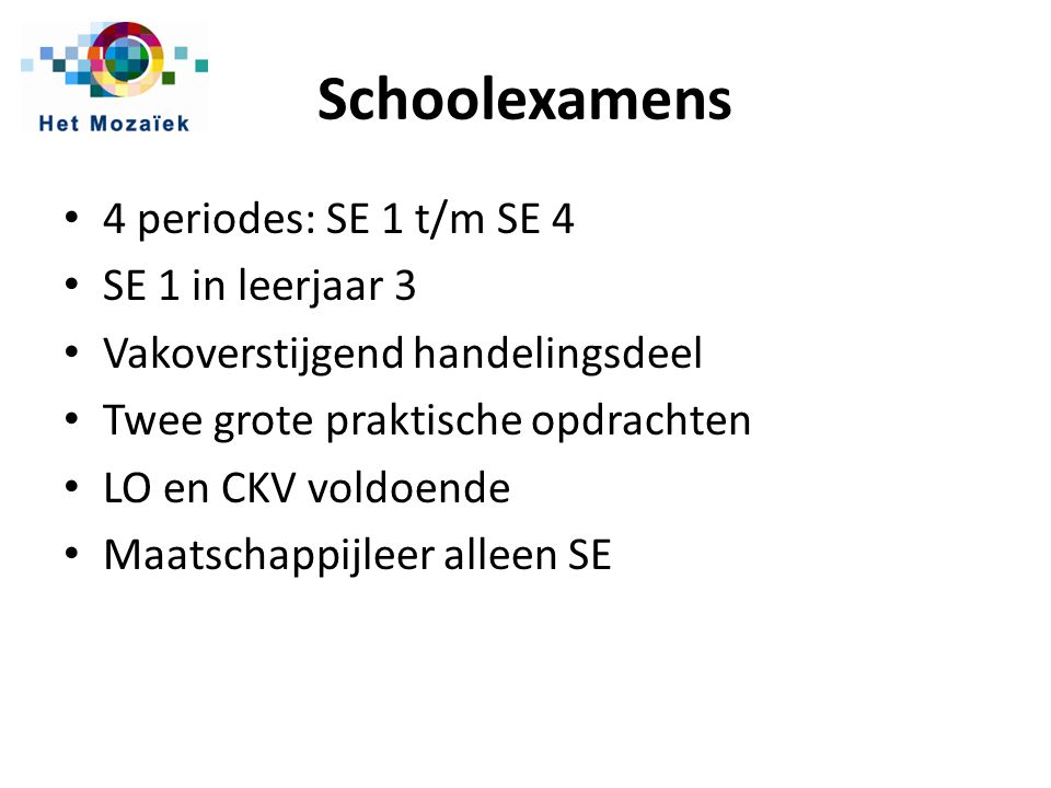 Schoolexamens 4 periodes: SE 1 t/m SE 4 SE 1 in leerjaar 3