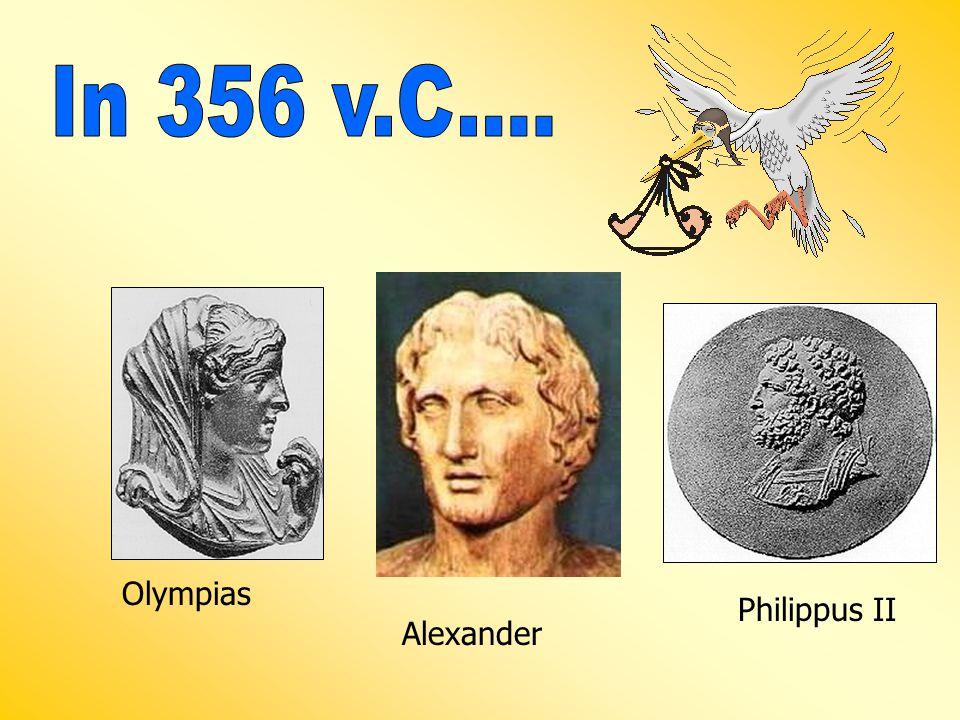 In 356 v.C.... Olympias Philippus II Alexander