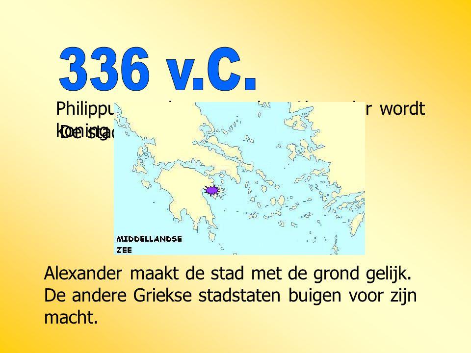 336 v.C. Philippus wordt vermoord en Alexander wordt koning van Macedonië. De stad Thebe komt in opstand.