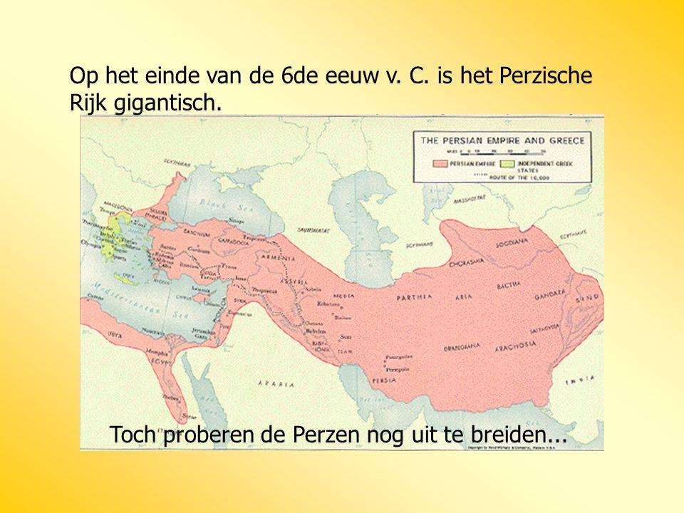 Op het einde van de 6de eeuw v. C. is het Perzische Rijk gigantisch.