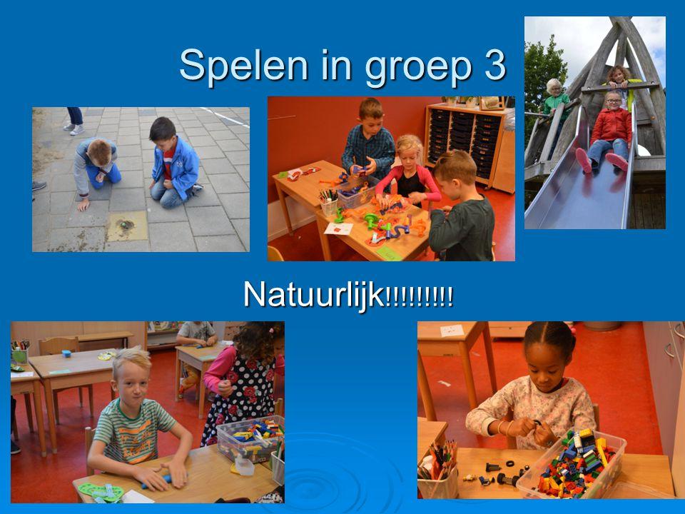 Spelen in groep 3 Natuurlijk!!!!!!!!!
