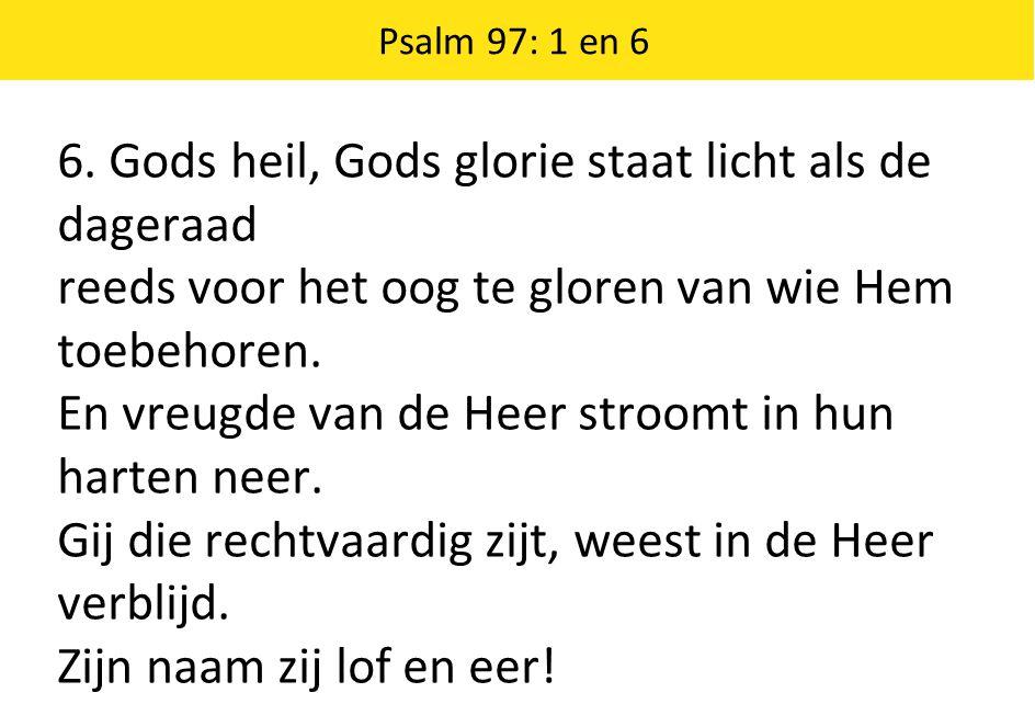 6. Gods heil, Gods glorie staat licht als de dageraad