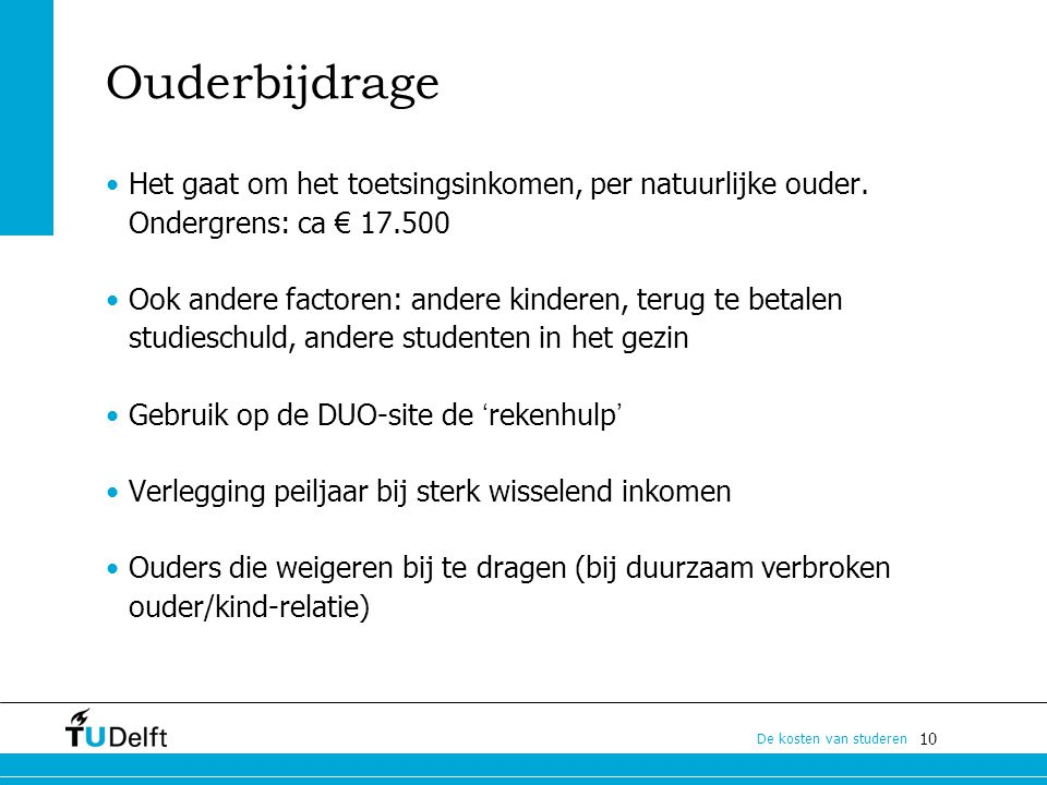 Ouderbijdrage Het gaat om het toetsingsinkomen, per natuurlijke ouder. Ondergrens: ca € 17.500.