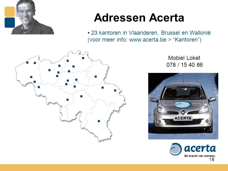 Adressen Acerta 23 kantoren in Vlaanderen, Brussel en Wallonië (voor meer info: www.acerta.be > Kantoren )