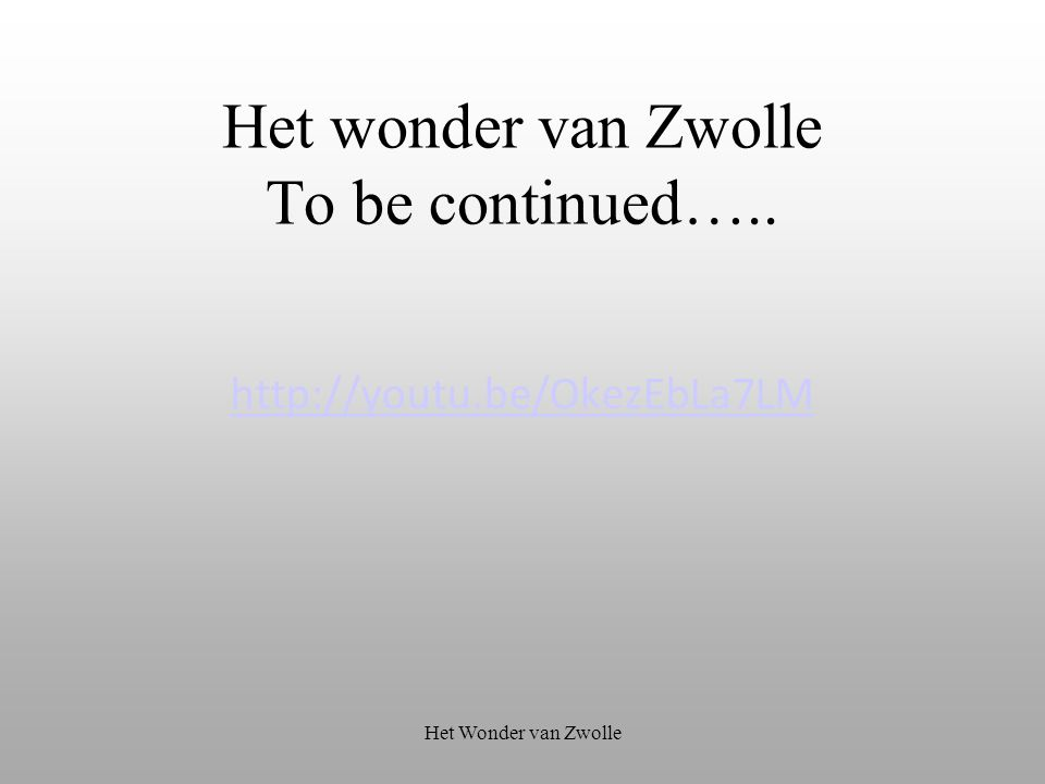 Het wonder van Zwolle To be continued…..
