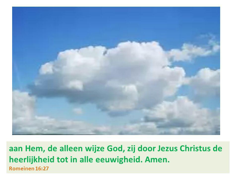 aan Hem, de alleen wijze God, zij door Jezus Christus de heerlijkheid tot in alle eeuwigheid.