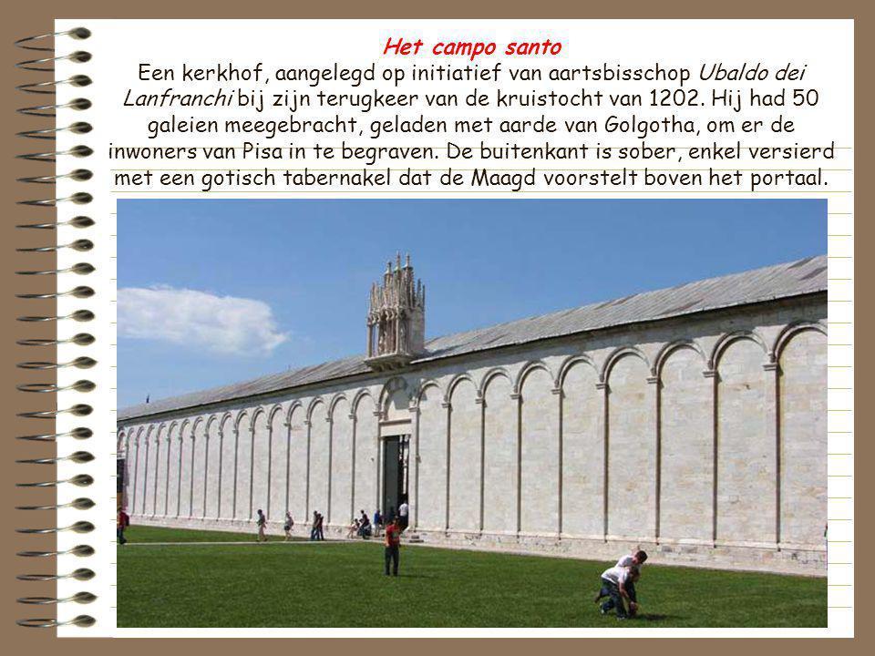 Het campo santo Een kerkhof, aangelegd op initiatief van aartsbisschop Ubaldo dei Lanfranchi bij zijn terugkeer van de kruistocht van 1202.