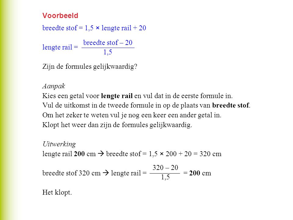 Voorbeeld breedte stof = 1,5 × lengte rail + 20. lengte rail = Zijn de formules gelijkwaardig Aanpak.