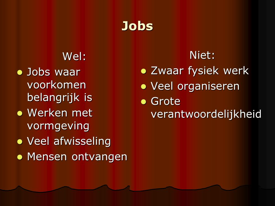 Jobs Niet: Wel: Zwaar fysiek werk Jobs waar voorkomen belangrijk is