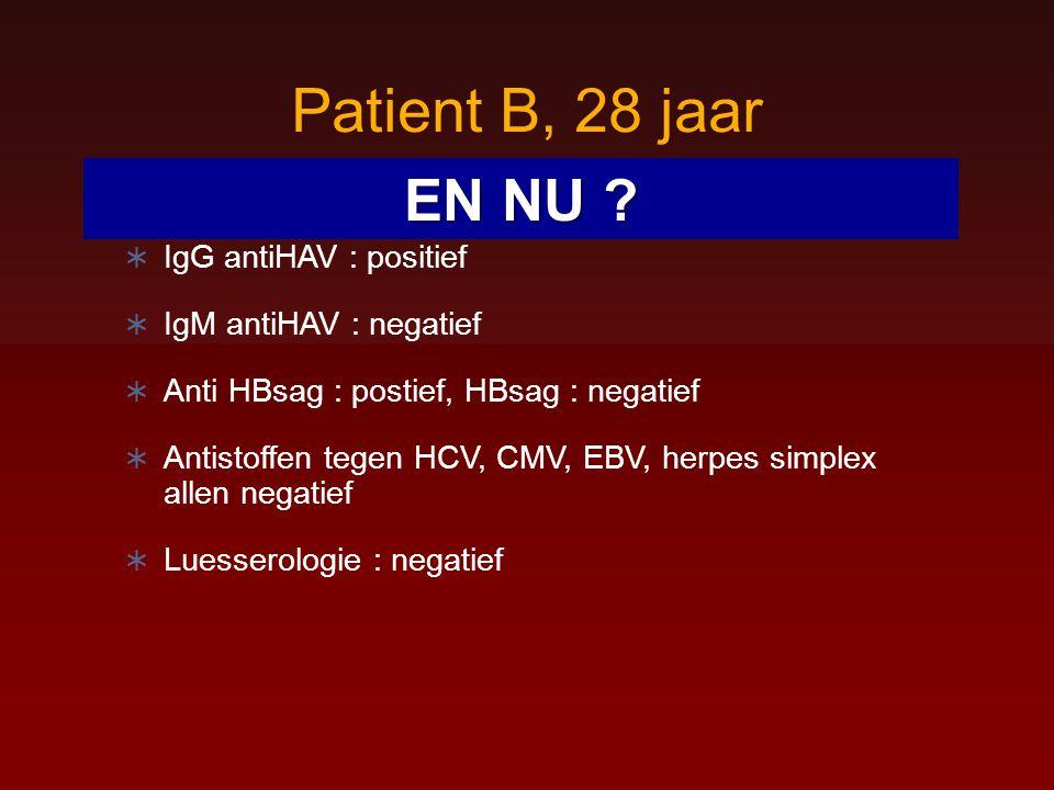Patient B, 28 jaar EN NU IgG antiHAV : positief