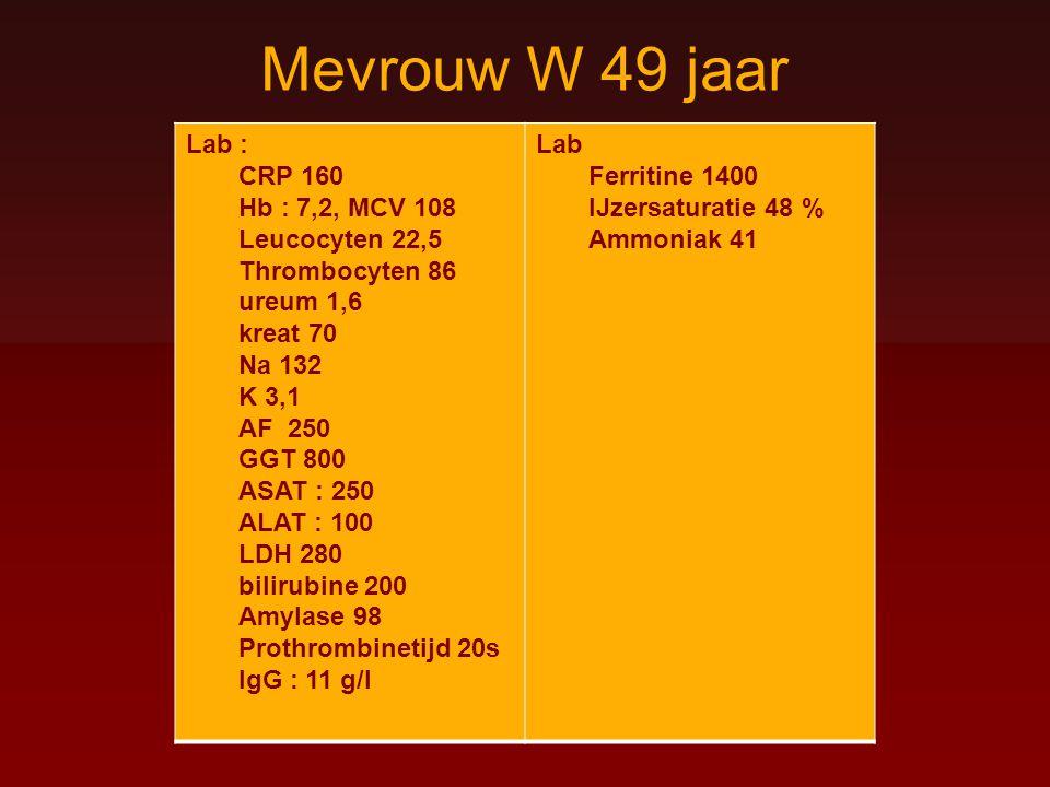 Mevrouw W 49 jaar Lab : CRP 160 Hb : 7,2, MCV 108 Leucocyten 22,5 Thrombocyten 86 ureum 1,6 kreat 70.