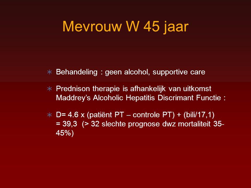 Mevrouw W 45 jaar Behandeling : geen alcohol, supportive care