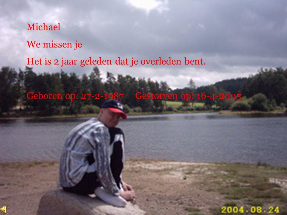 Michael We missen je. Het is 2 jaar geleden dat je overleden bent.