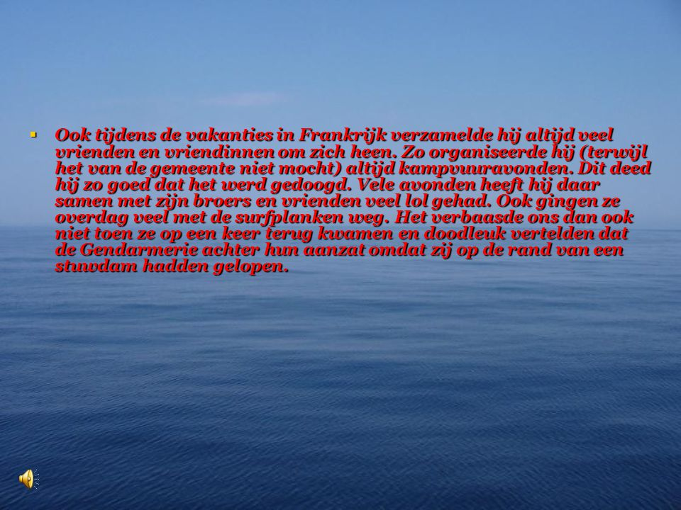 Ook tijdens de vakanties in Frankrijk verzamelde hij altijd veel vrienden en vriendinnen om zich heen.