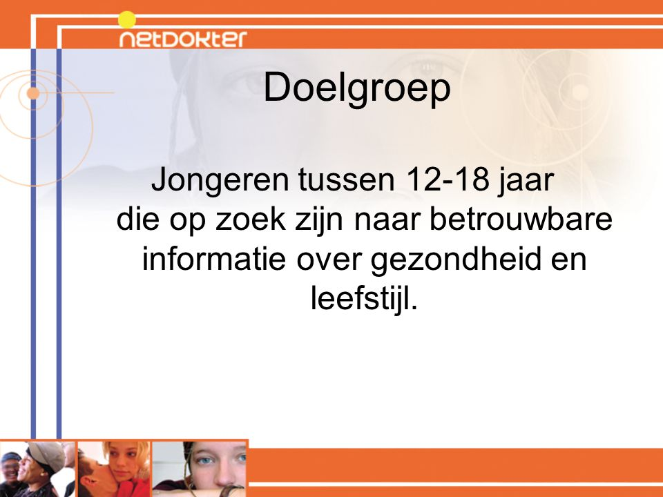 Doelgroep Jongeren tussen 12-18 jaar die op zoek zijn naar betrouwbare informatie over gezondheid en leefstijl.