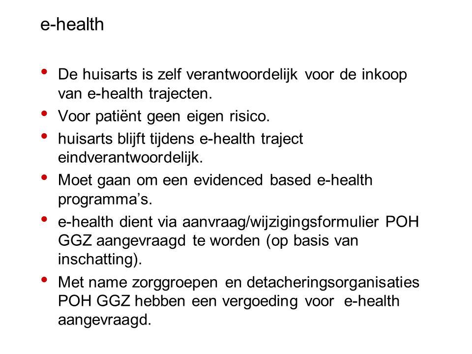 e-health De huisarts is zelf verantwoordelijk voor de inkoop van e-health trajecten. Voor patiënt geen eigen risico.