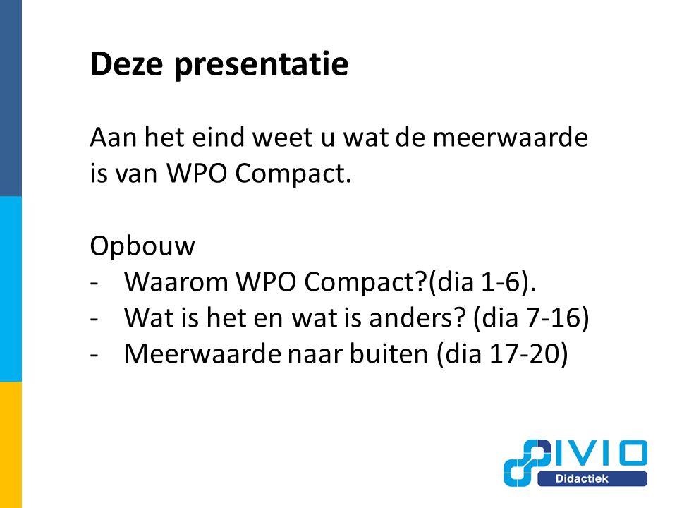 Deze presentatie Aan het eind weet u wat de meerwaarde is van WPO Compact. Opbouw. Waarom WPO Compact (dia 1-6).