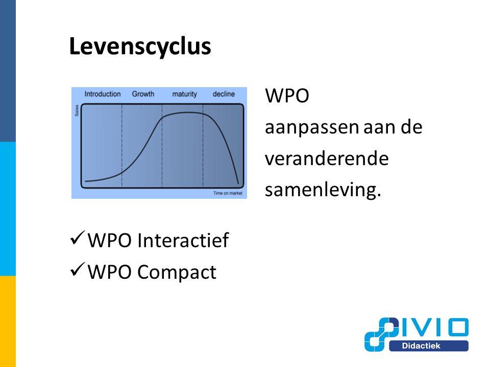 Levenscyclus  WPO aanpassen aan de veranderende samenleving.