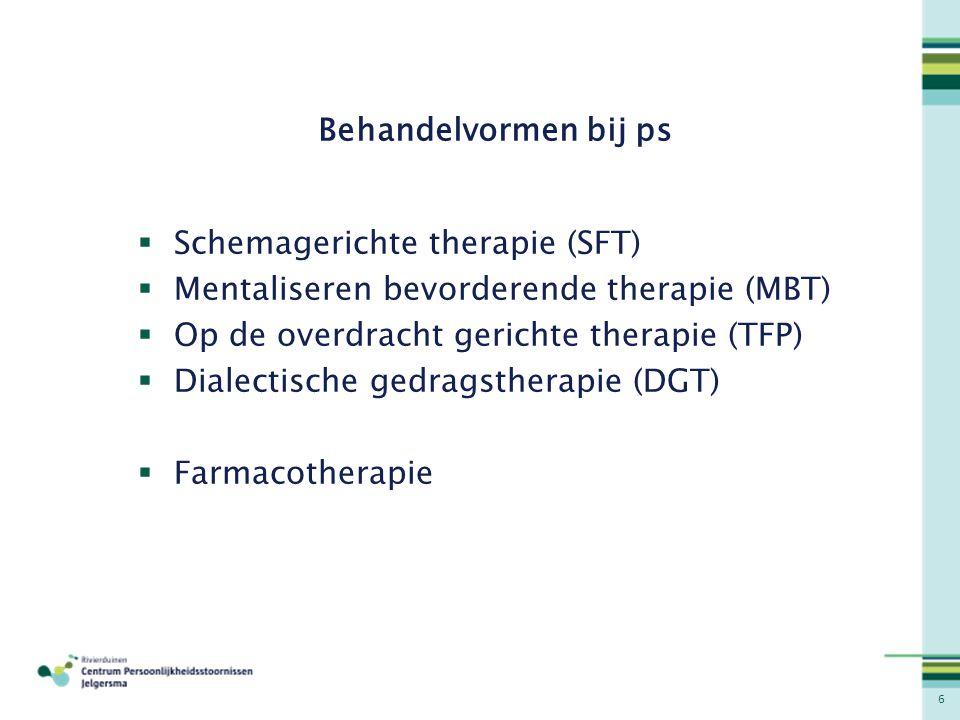Behandelvormen bij ps Schemagerichte therapie (SFT) Mentaliseren bevorderende therapie (MBT) Op de overdracht gerichte therapie (TFP)