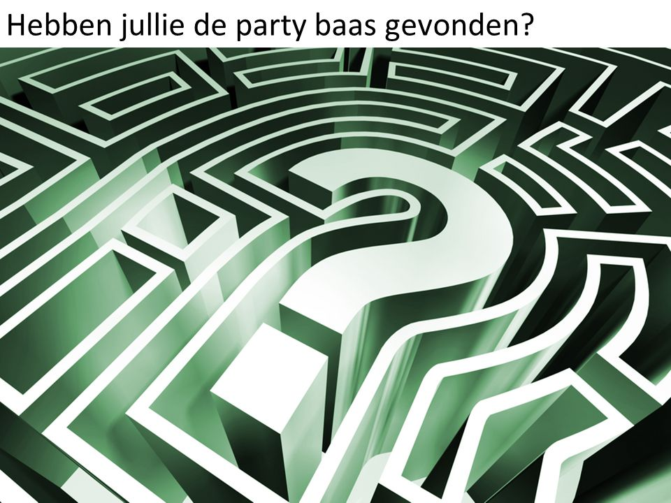 Hebben jullie de party baas gevonden
