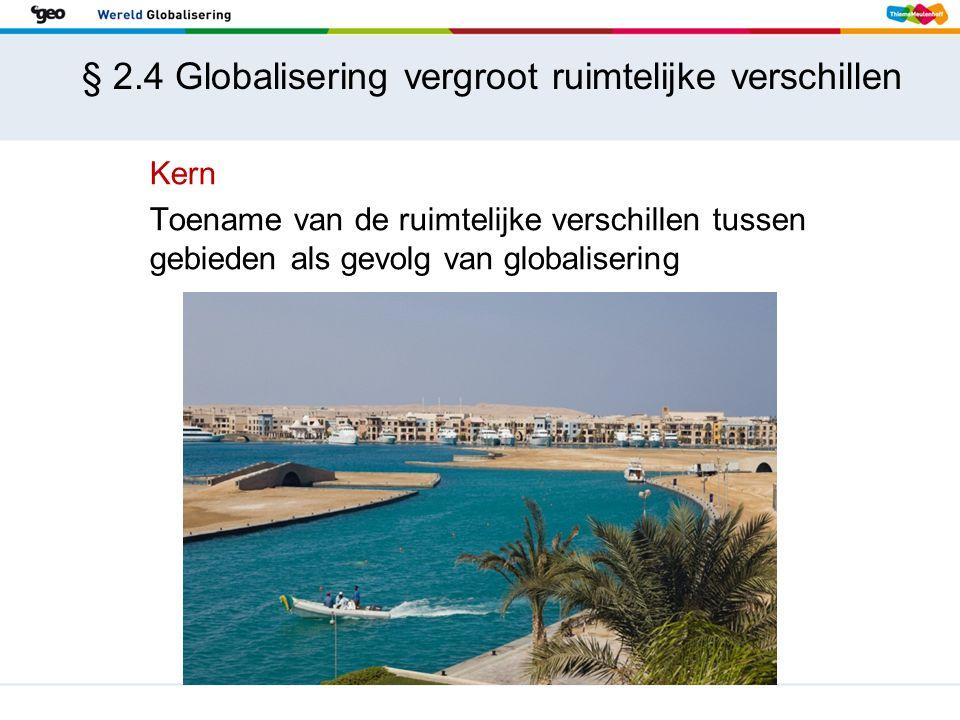 § 2.4 Globalisering vergroot ruimtelijke verschillen
