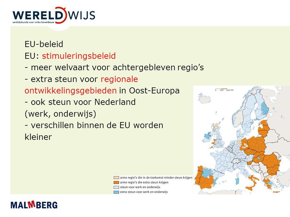 EU-beleid EU: stimuleringsbeleid. - meer welvaart voor achtergebleven regio's. - extra steun voor regionale.