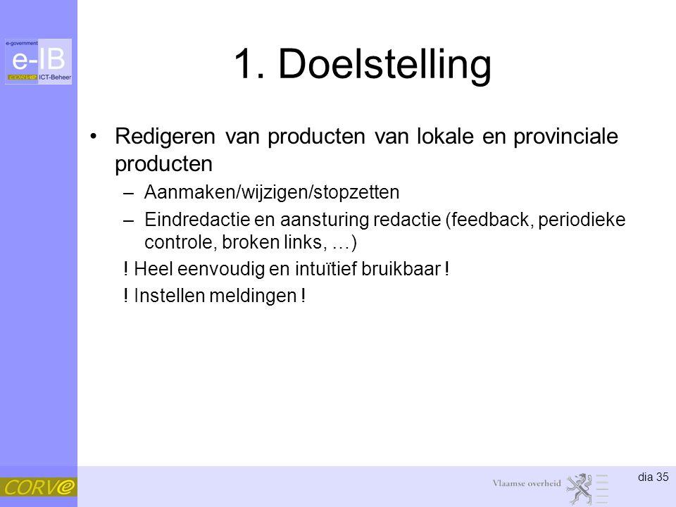 1. Doelstelling Redigeren van producten van lokale en provinciale producten. Aanmaken/wijzigen/stopzetten.