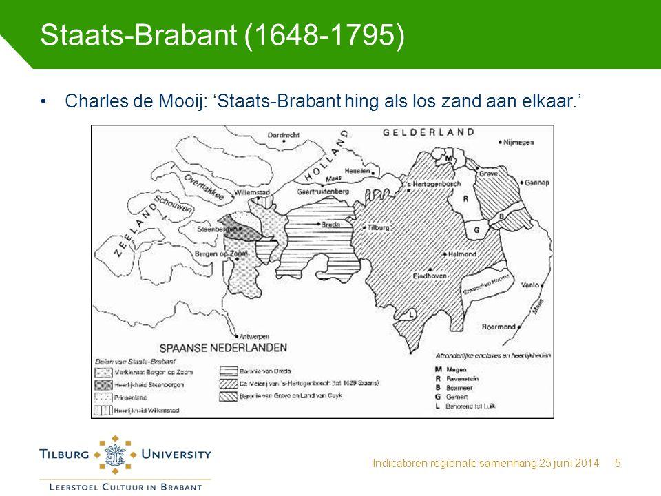 Staats-Brabant (1648-1795) Charles de Mooij: 'Staats-Brabant hing als los zand aan elkaar.' Indicatoren regionale samenhang 25 juni 2014.