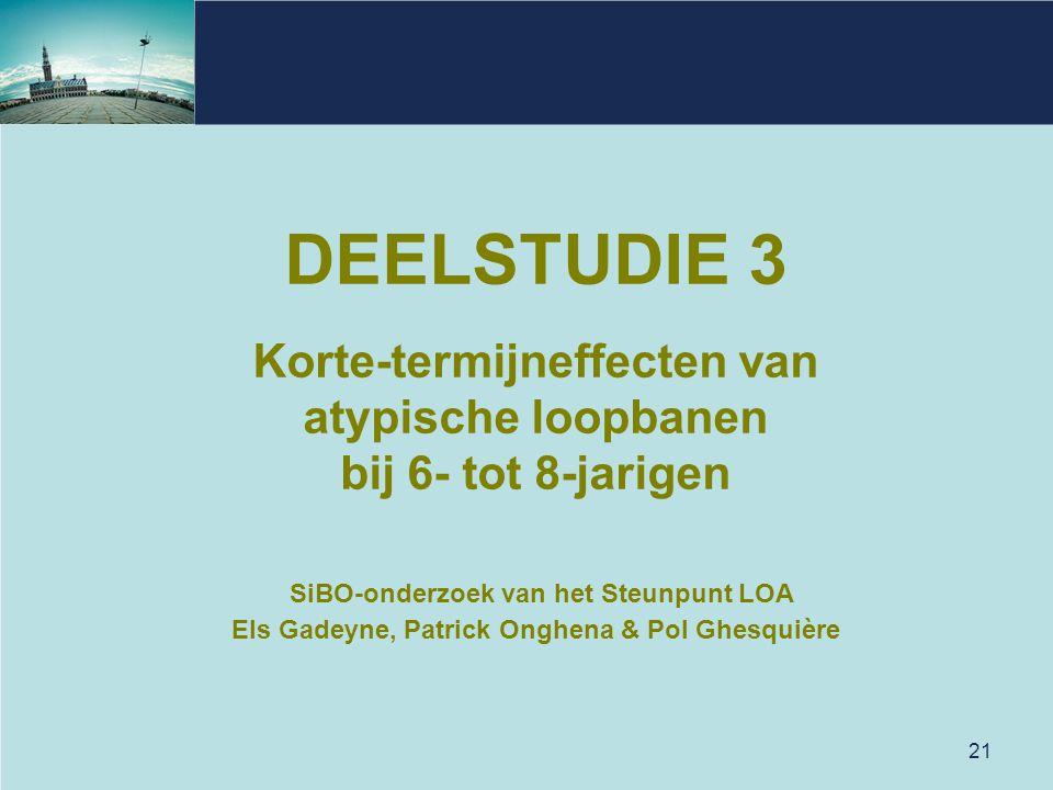 DEELSTUDIE 3 Korte-termijneffecten van atypische loopbanen bij 6- tot 8-jarigen SiBO-onderzoek van het Steunpunt LOA Els Gadeyne, Patrick Onghena & Pol Ghesquière