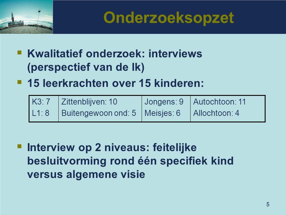 Onderzoeksopzet Kwalitatief onderzoek: interviews (perspectief van de lk) 15 leerkrachten over 15 kinderen: