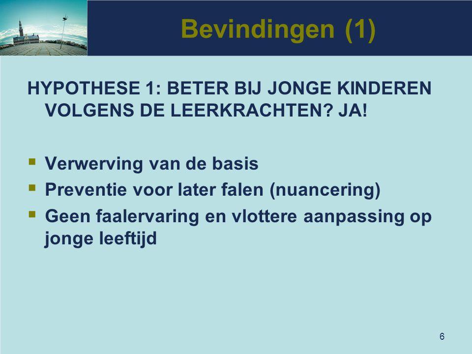 Bevindingen (1) HYPOTHESE 1: BETER BIJ JONGE KINDEREN VOLGENS DE LEERKRACHTEN JA! Verwerving van de basis.