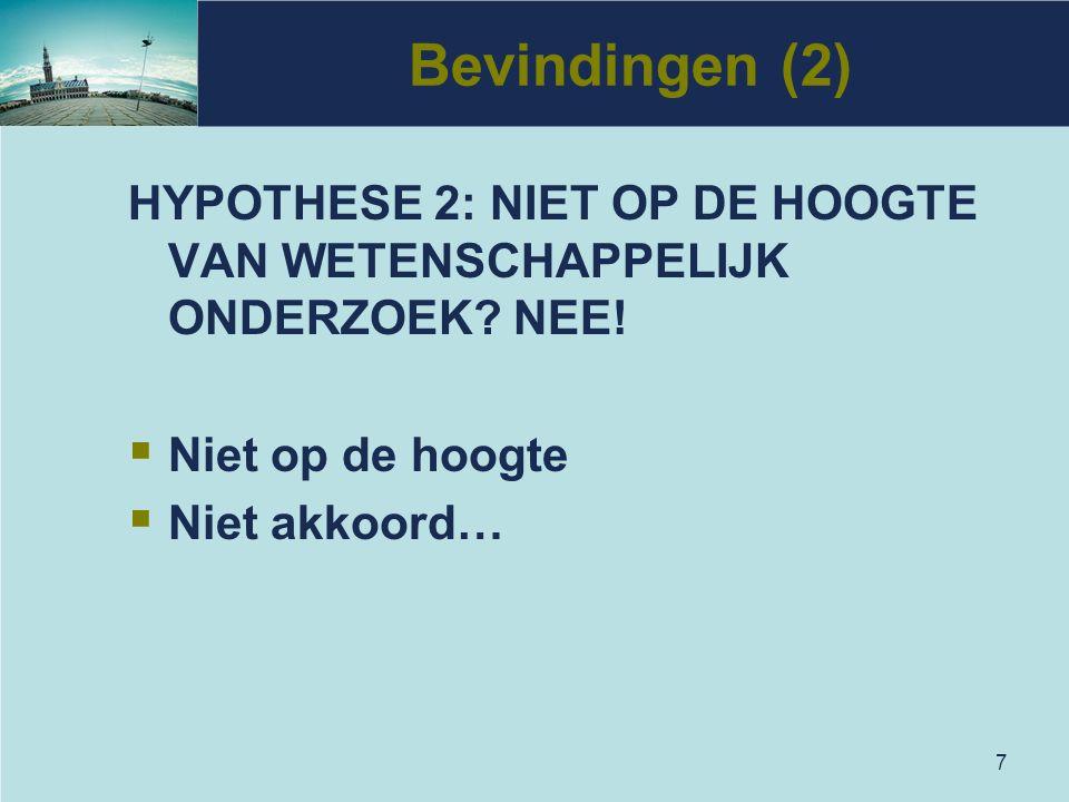Bevindingen (2) HYPOTHESE 2: NIET OP DE HOOGTE VAN WETENSCHAPPELIJK ONDERZOEK NEE! Niet op de hoogte.