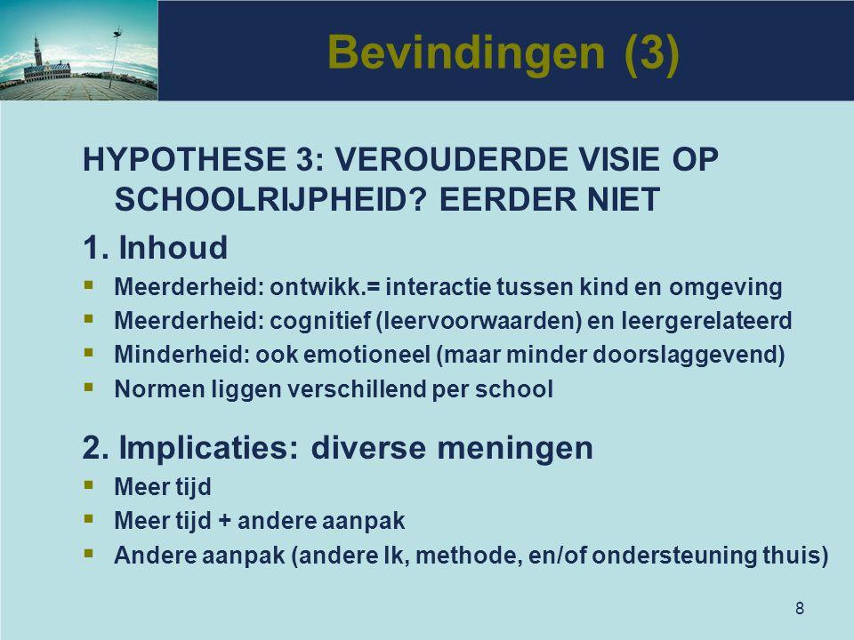 Bevindingen (3) HYPOTHESE 3: VEROUDERDE VISIE OP SCHOOLRIJPHEID EERDER NIET. 1. Inhoud. Meerderheid: ontwikk.= interactie tussen kind en omgeving.