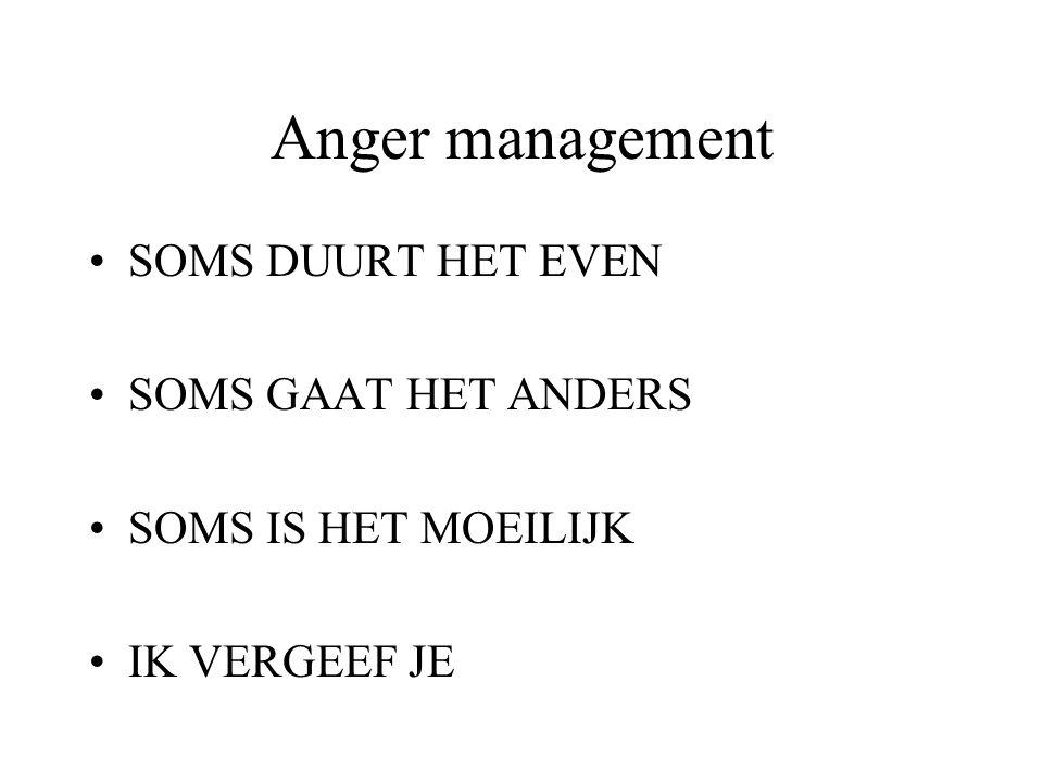 Anger management SOMS DUURT HET EVEN SOMS GAAT HET ANDERS