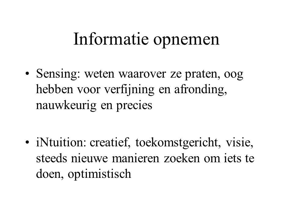 Informatie opnemen Sensing: weten waarover ze praten, oog hebben voor verfijning en afronding, nauwkeurig en precies.